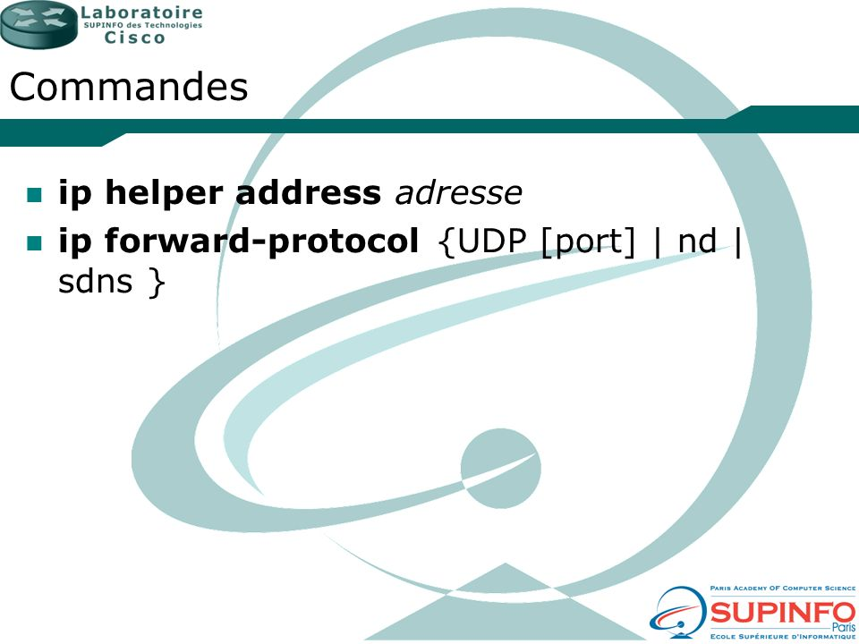 Commandes ip helper address adresse ip forward-protocol {UDP [port] | nd | sdns }