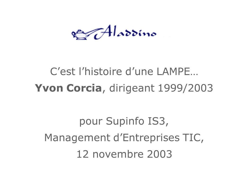 2 Aladdino CorpFR 08 Histoire dentreprise… Early adopters Powered users Main stream Laggards The chasm ( le Gouffre) Idée Amorçage Déploiement Maturité Geoffrey Moore – « crossing the chasm »