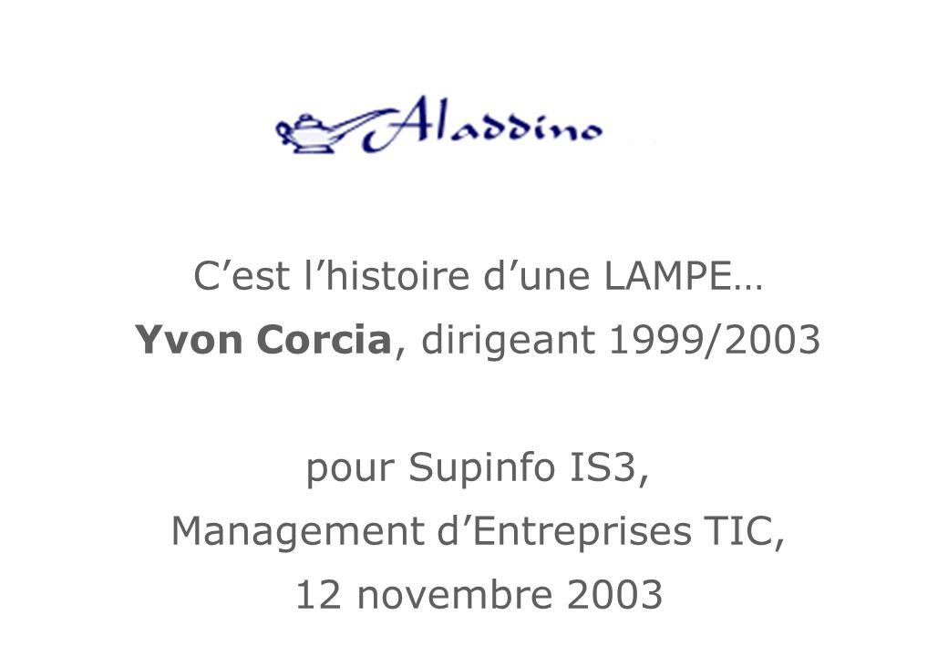 Cest lhistoire dune LAMPE… Yvon Corcia, dirigeant 1999/2003 pour Supinfo IS3, Management dEntreprises TIC, 12 novembre 2003