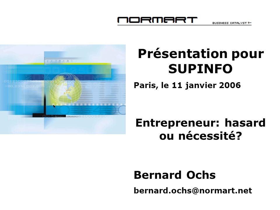 Présentation pour SUPINFO Paris, le 11 janvier 2006 Entrepreneur: hasard ou nécessité.