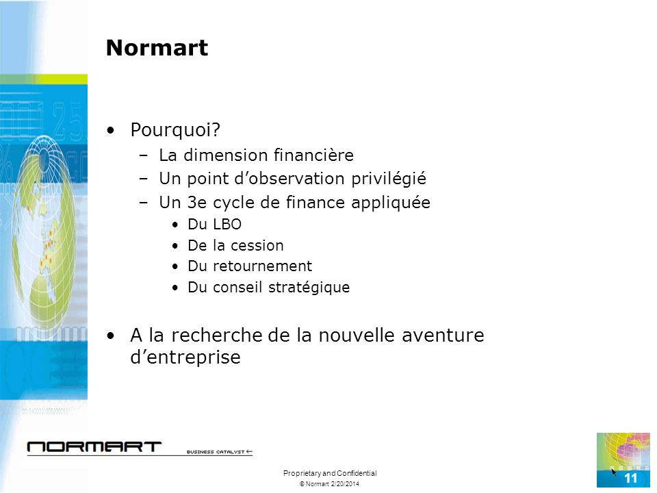 © Normart 2/20/2014 Proprietary and Confidential 11 Normart Pourquoi? –La dimension financière –Un point dobservation privilégié –Un 3e cycle de finan