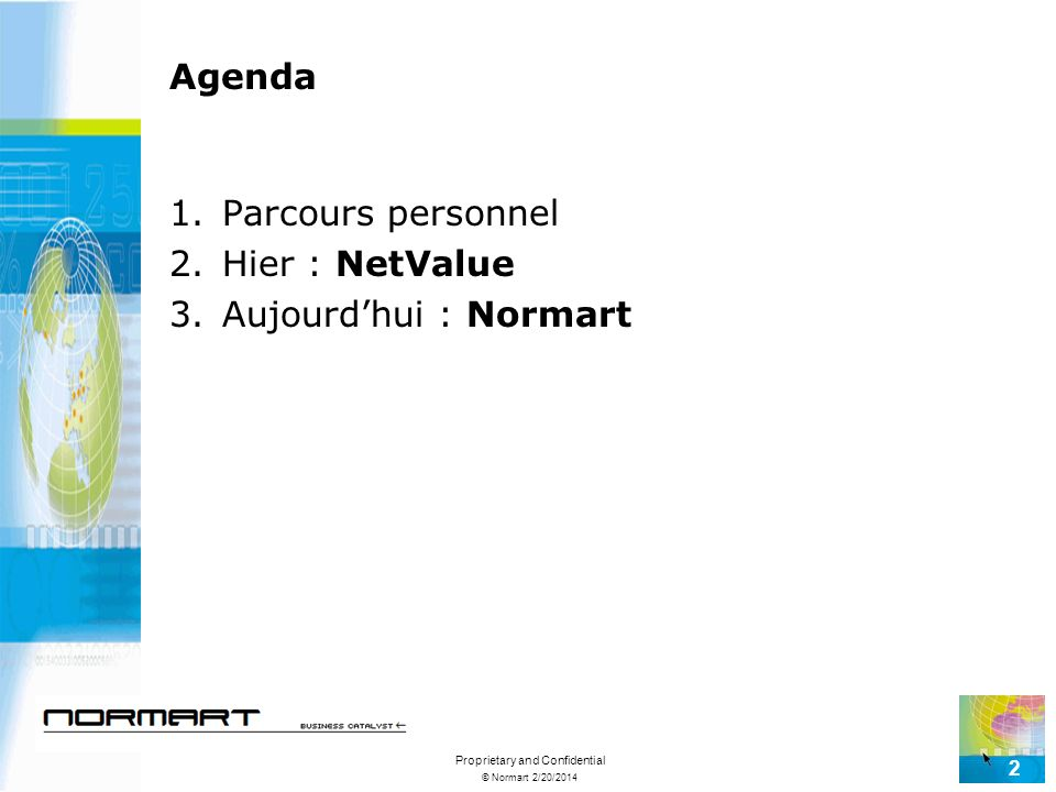 © Normart 2/20/2014 Proprietary and Confidential 2 Agenda 1.Parcours personnel 2.Hier : NetValue 3.Aujourdhui : Normart