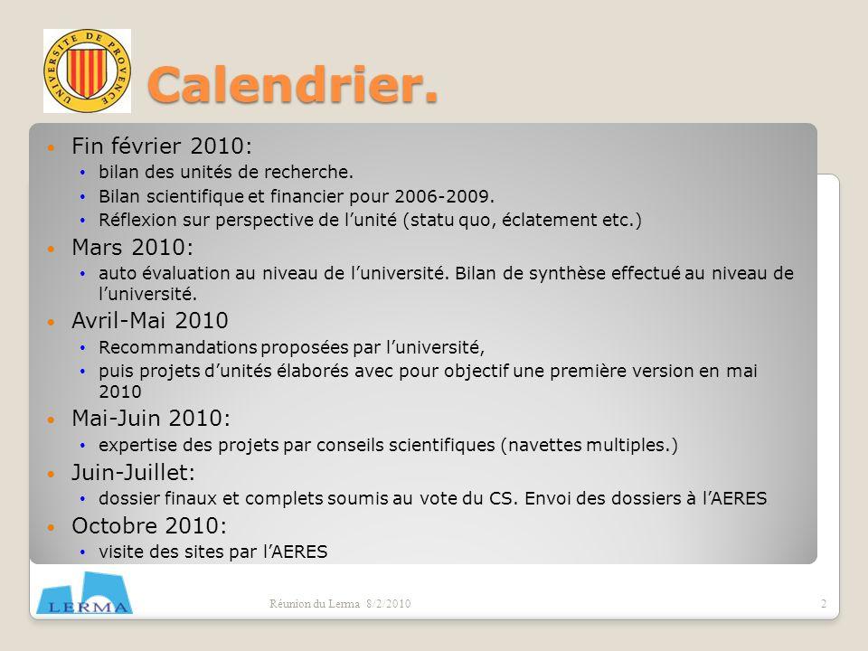 Fin février 2010: bilan des unités de recherche. Bilan scientifique et financier pour 2006-2009. Réflexion sur perspective de lunité (statu quo, éclat
