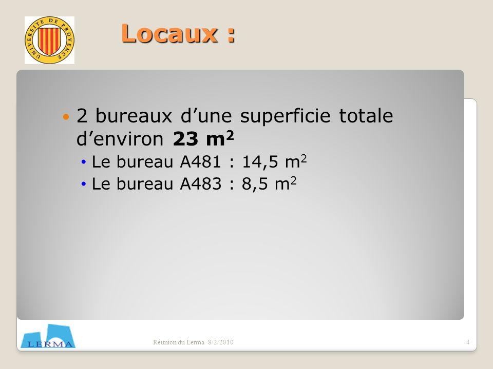 2 bureaux dune superficie totale denviron 23 m 2 Le bureau A481 : 14,5 m 2 Le bureau A483 : 8,5 m 2 Réunion du Lerma 8/2/20104 Locaux :