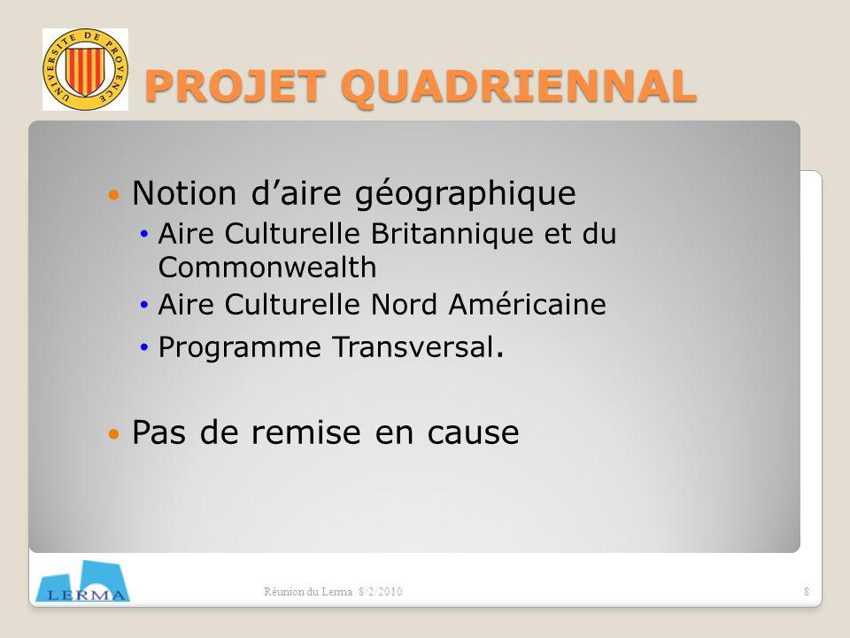 PROJET QUADRIENNAL Réunion du Lerma 8/2/20108 Notion daire géographique Aire Culturelle Britannique et du Commonwealth Aire Culturelle Nord Américaine