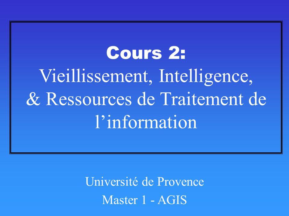 Cours 2: Vieillissement, Intelligence, & Ressources de Traitement de linformation Université de Provence Master 1 - AGIS