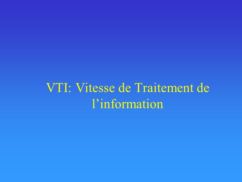VTI: Vitesse de Traitement de linformation