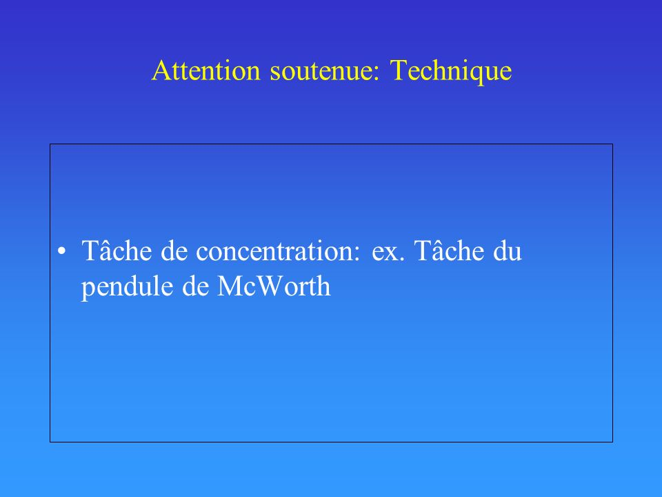 Attention soutenue: Technique Tâche de concentration: ex. Tâche du pendule de McWorth