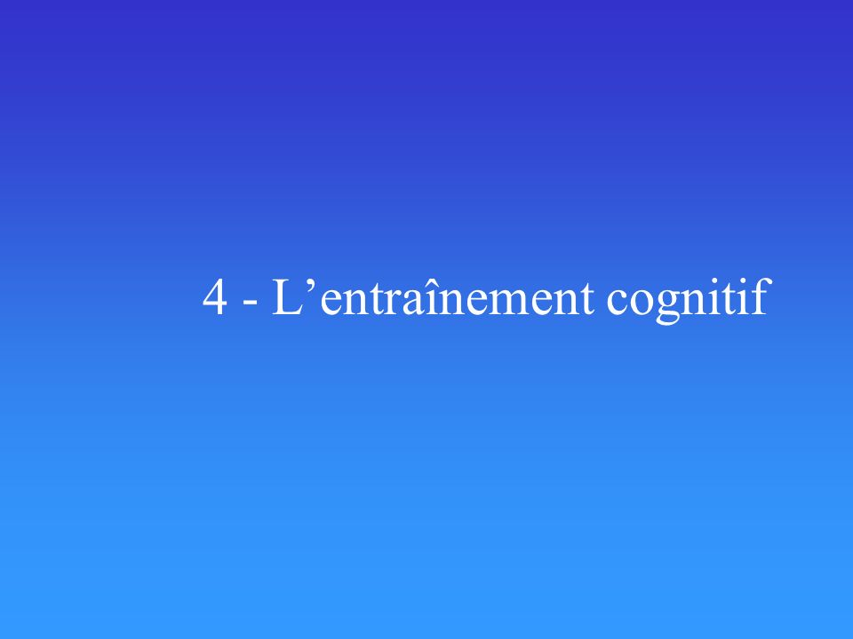 4 - Lentraînement cognitif