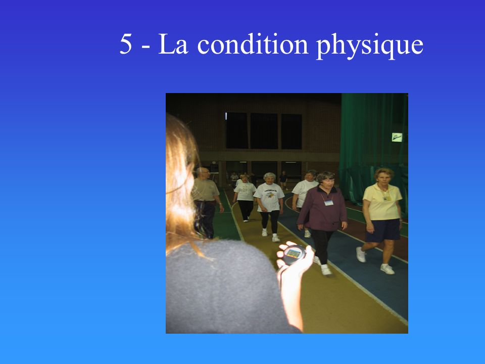 5 - La condition physique