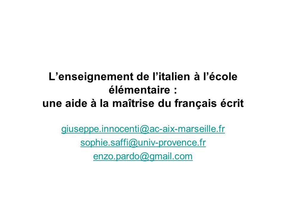 Lenseignement de litalien à lécole élémentaire : une aide à la maîtrise du français écrit giuseppe.innocenti@ac-aix-marseille.fr sophie.saffi@univ-pro