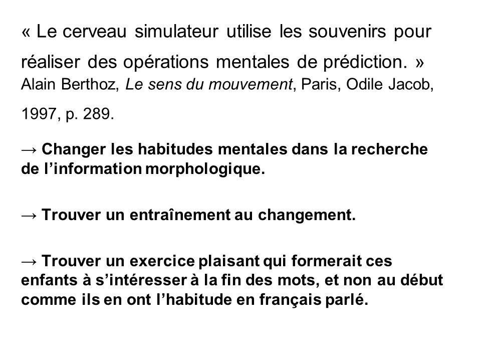 « Le cerveau simulateur utilise les souvenirs pour réaliser des opérations mentales de prédiction. » Alain Berthoz, Le sens du mouvement, Paris, Odile