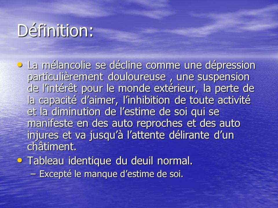 Définition: La mélancolie se décline comme une dépression particulièrement douloureuse, une suspension de lintérêt pour le monde extérieur, la perte d