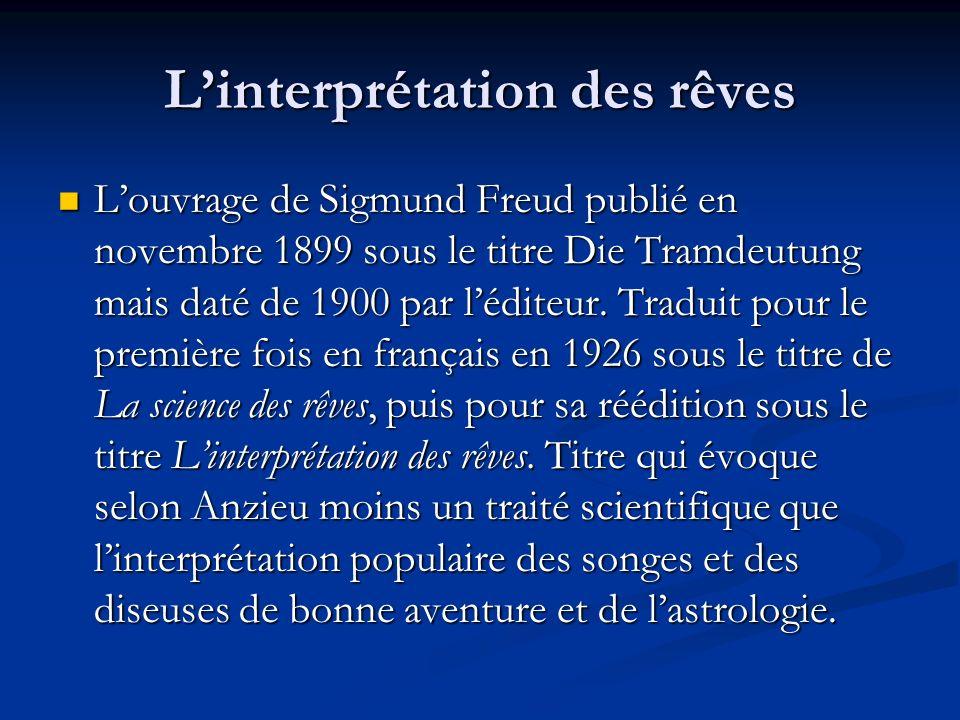 Linterprétation des rêves Linterprétation des rêves et non pas le rêve comme le souligne Freud dans sa propre autobiographie.