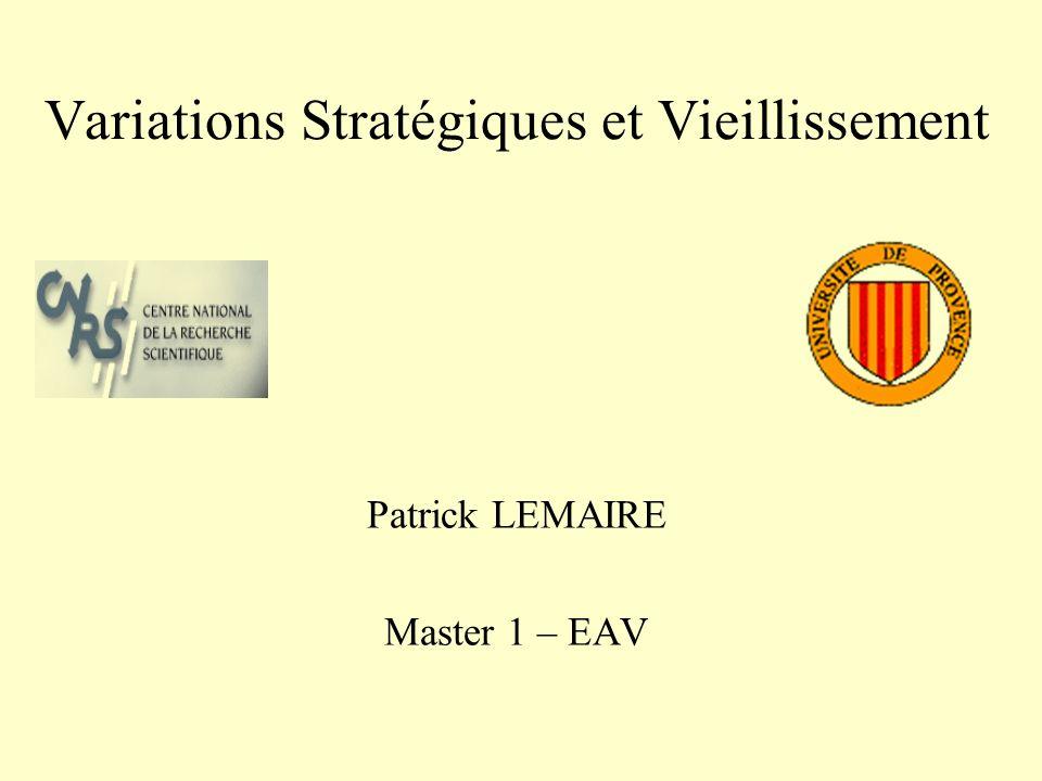 Variations Stratégiques et Vieillissement Patrick LEMAIRE Master 1 – EAV