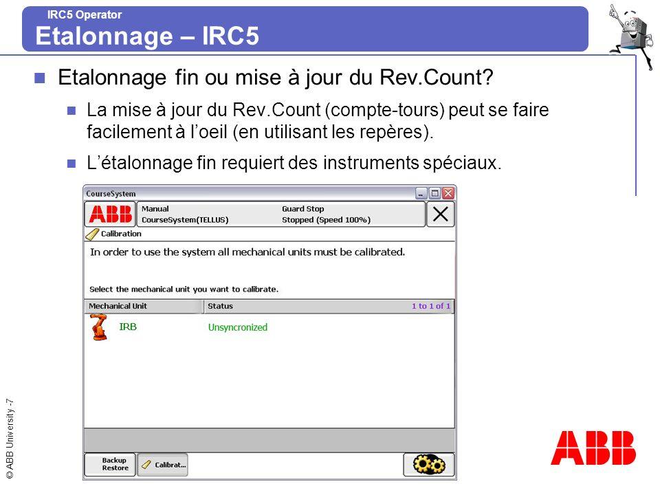 © ABB University -18 IRC5 Operator Procédure détalonnage sur FlexPendant Première Procédure EtapeAction 3 LIllustration montre lécran qui saffiche après avoir cliqué sur Calibration.