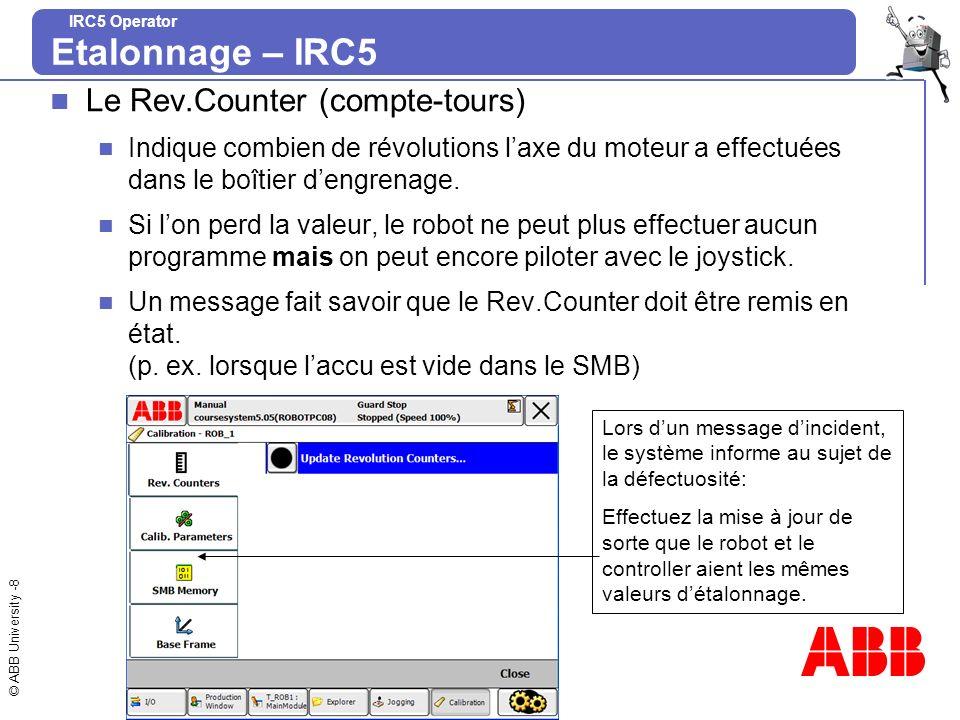 © ABB University -9 IRC5 Operator Mise à jour des Rev.Counters Déplacez les 6 axes vers les marques de sync.