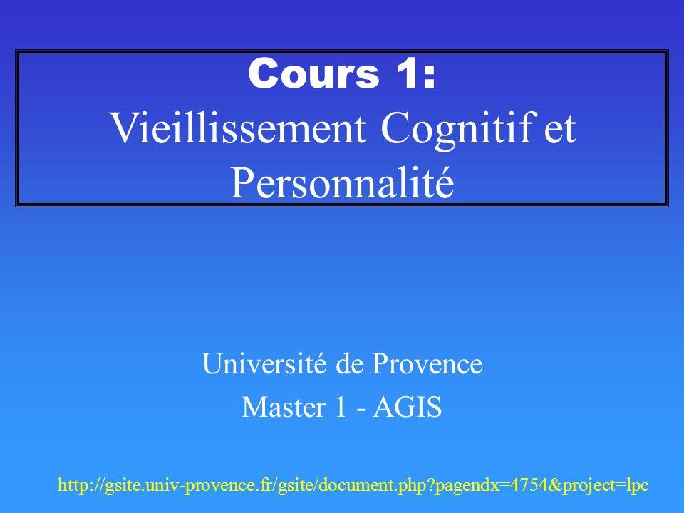 Cours 1: Vieillissement Cognitif et Personnalité Université de Provence Master 1 - AGIS http://gsite.univ-provence.fr/gsite/document.php?pagendx=4754&