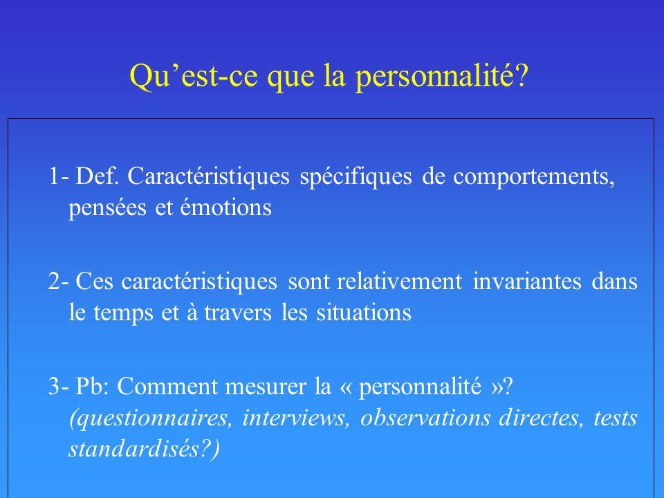 Quest-ce que la personnalité? 1- Def. Caractéristiques spécifiques de comportements, pensées et émotions 2- Ces caractéristiques sont relativement inv