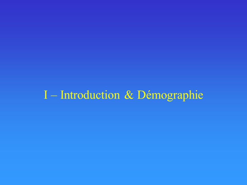 I – Introduction & Démographie