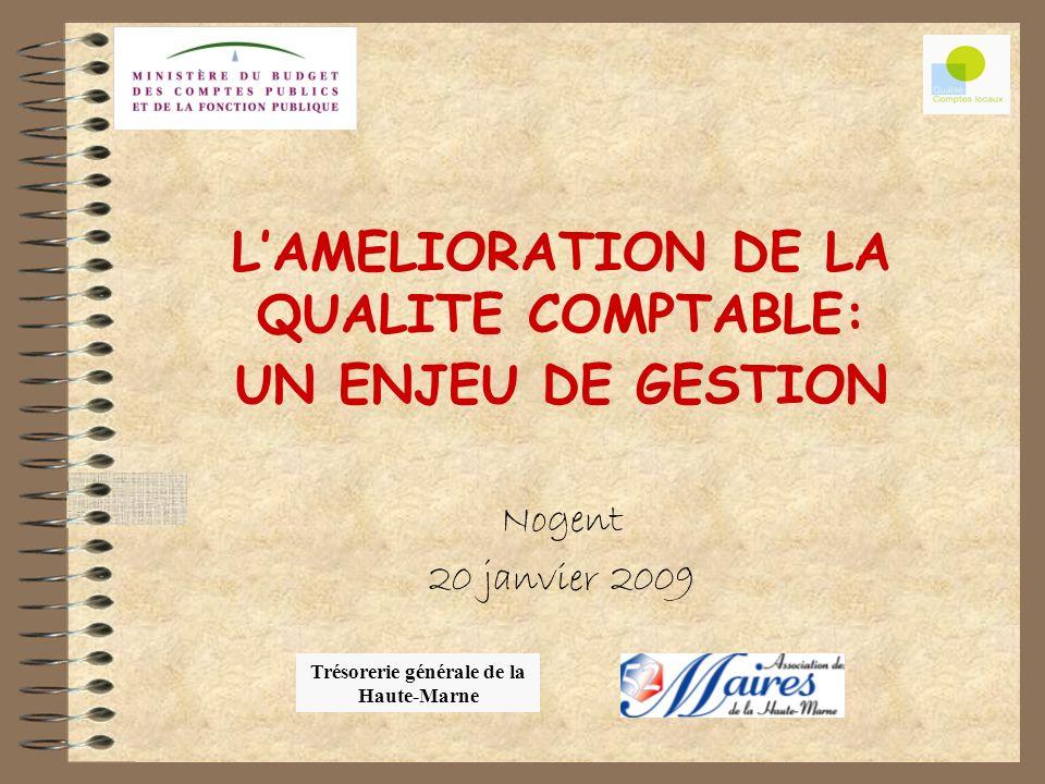 LAMELIORATION DE LA QUALITE COMPTABLE: UN ENJEU DE GESTION Nogent 20 janvier 2009 Trésorerie générale de la Haute-Marne