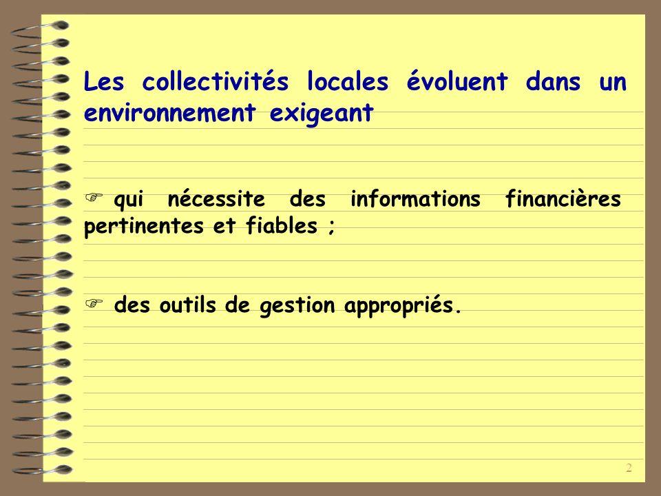 2 Les collectivités locales évoluent dans un environnement exigeant qui nécessite des informations financières pertinentes et fiables ; des outils de gestion appropriés.