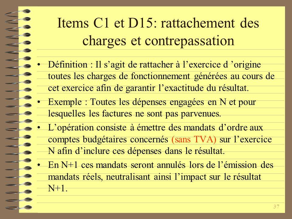 37 Items C1 et D15: rattachement des charges et contrepassation Définition : Il sagit de rattacher à lexercice d origine toutes les charges de fonctionnement générées au cours de cet exercice afin de garantir lexactitude du résultat.
