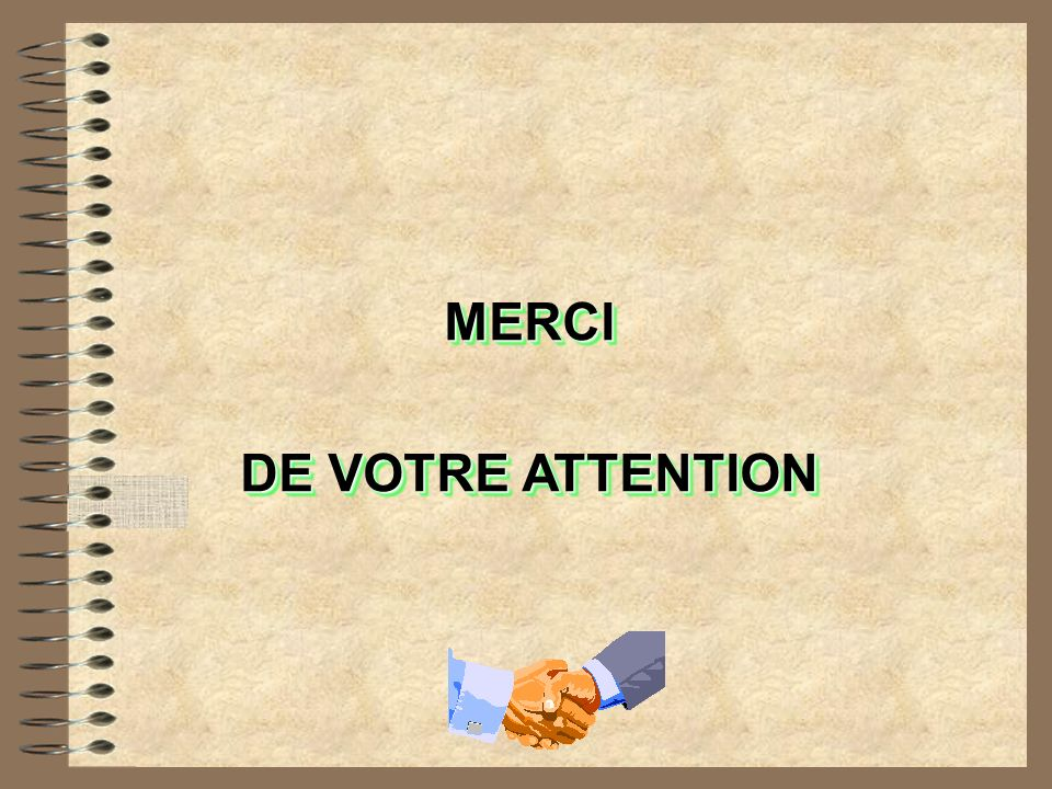 MERCI DE VOTRE ATTENTION MERCI