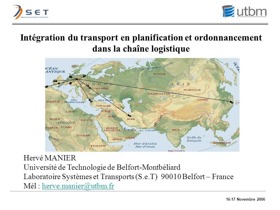 16-17 Novembre 2006 Intégration du transport en planification et ordonnancement dans la chaîne logistique Hervé MANIER Université de Technologie de Be