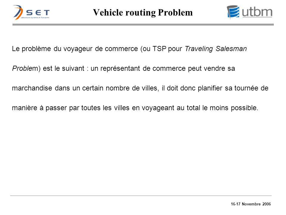 16-17 Novembre 2006 Le problème du voyageur de commerce (ou TSP pour Traveling Salesman Problem) est le suivant : un représentant de commerce peut ven