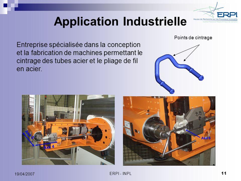 ERPI - INPL 11 19/04/2007 Application Industrielle Points de cintrage Entreprise spécialisée dans la conception et la fabrication de machines permetta