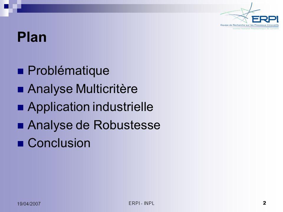 ERPI - INPL 3 19/04/2007 Problématique Comment peut-on rechercher des cas similaires dans la phase « Retrouver » du Raisonnement à Partir de Cas à partir des méthodes ELECTRE I et ELECTRE II issus de lAnalyse Multicritère?