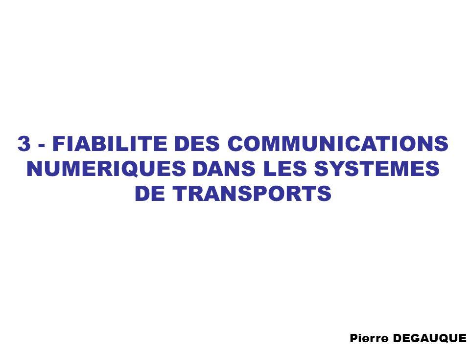 3 - FIABILITE DES COMMUNICATIONS NUMERIQUES DANS LES SYSTEMES DE TRANSPORTS Pierre DEGAUQUE