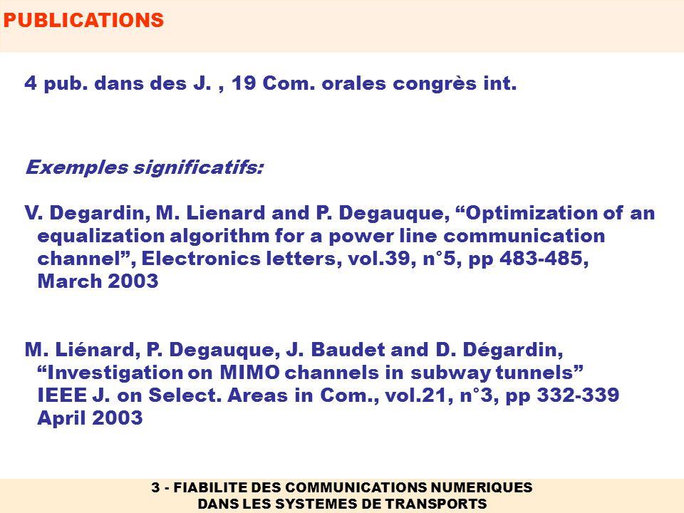 PUBLICATIONS 3 - FIABILITE DES COMMUNICATIONS NUMERIQUES DANS LES SYSTEMES DE TRANSPORTS Exemples significatifs: V. Degardin, M. Lienard and P. Degauq