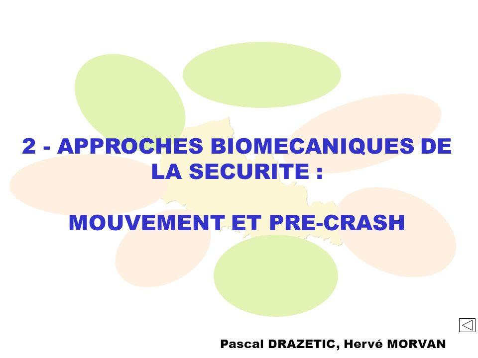 2 - APPROCHES BIOMECANIQUES DE LA SECURITE : MOUVEMENT ET PRE-CRASH Pascal DRAZETIC, Hervé MORVAN