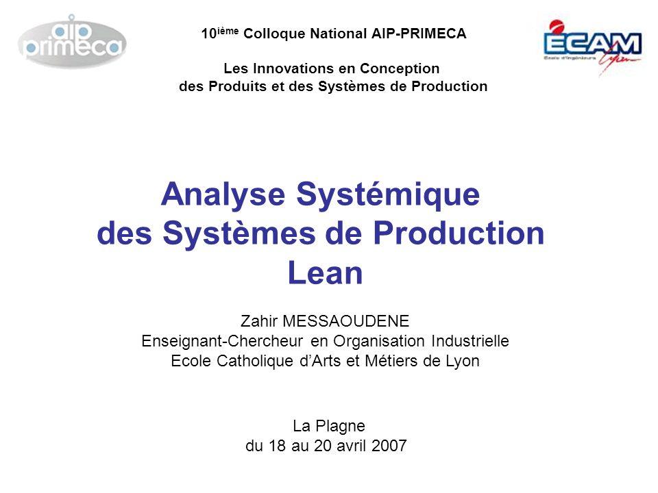 Analyse Systémique des Systèmes de Production Lean Zahir MESSAOUDENE Enseignant-Chercheur en Organisation Industrielle Ecole Catholique dArts et Métie