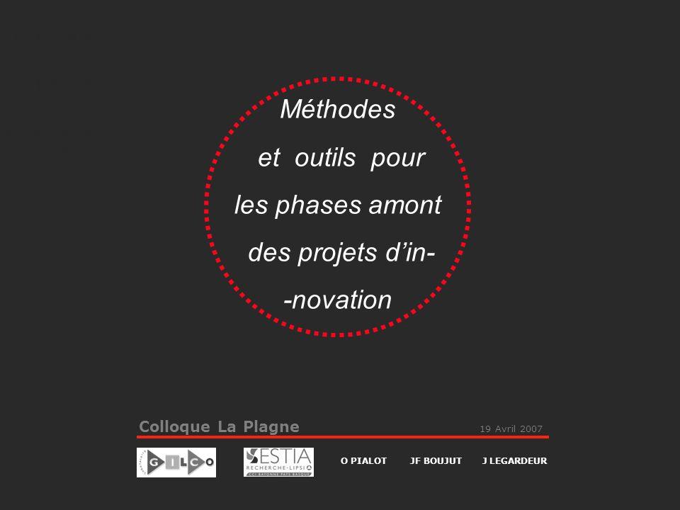 19 Avril 2007 Colloque La Plagne Colloque La Plagne 19 Avril 2007 Méthodes et outils pour les phases amont des projets din- -novation O PIALOT JF BOUJ
