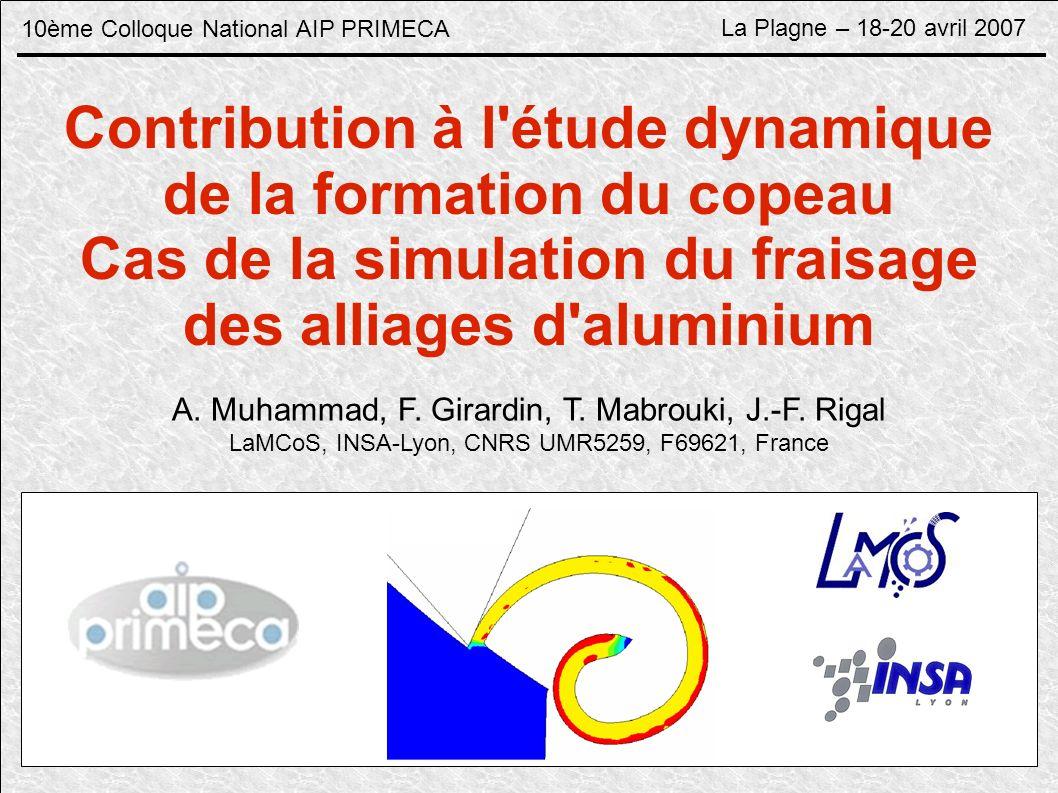 10ème Colloque National AIP PRIMECA La Plagne – 18-20 avril 2007 Contribution à l étude dynamique de la formation du copeau Cas de la simulation du fraisage des alliages d aluminium A.