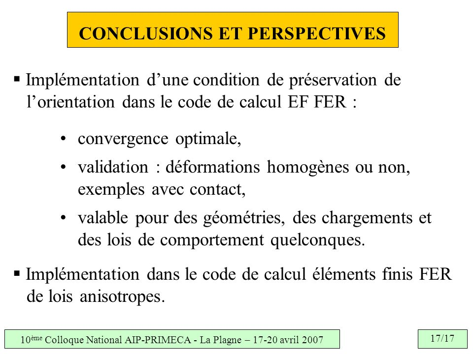 10 ème Colloque National AIP-PRIMECA - La Plagne – 17-20 avril 2007 17/17 CONCLUSIONS ET PERSPECTIVES convergence optimale, validation : déformations