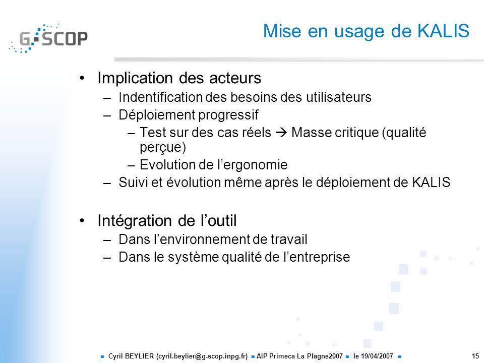 Cyril BEYLIER (cyril.beylier@g-scop.inpg.fr) AIP Primeca La Plagne2007 le 19/04/2007 15 Mise en usage de KALIS Implication des acteurs –Indentificatio