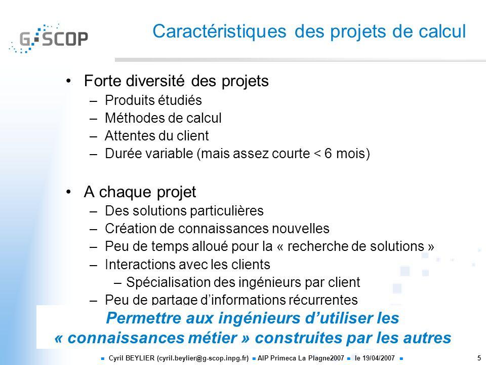 Cyril BEYLIER (cyril.beylier@g-scop.inpg.fr) AIP Primeca La Plagne2007 le 19/04/2007 5 Caractéristiques des projets de calcul Forte diversité des proj