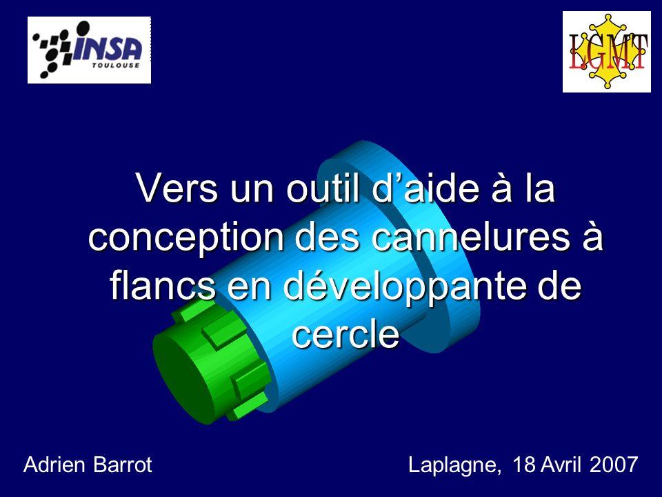 Vers un outil daide à la conception des cannelures à flancs en développante de cercle Adrien BarrotLaplagne, 18 Avril 2007