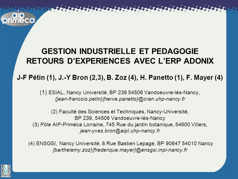 GESTION INDUSTRIELLE ET PEDAGOGIE RETOURS DEXPERIENCES AVEC LERP ADONIX J-F Pétin (1), J.-Y Bron (2,3), B. Zoz (4), H. Panetto (1), F. Mayer (4) (1) E