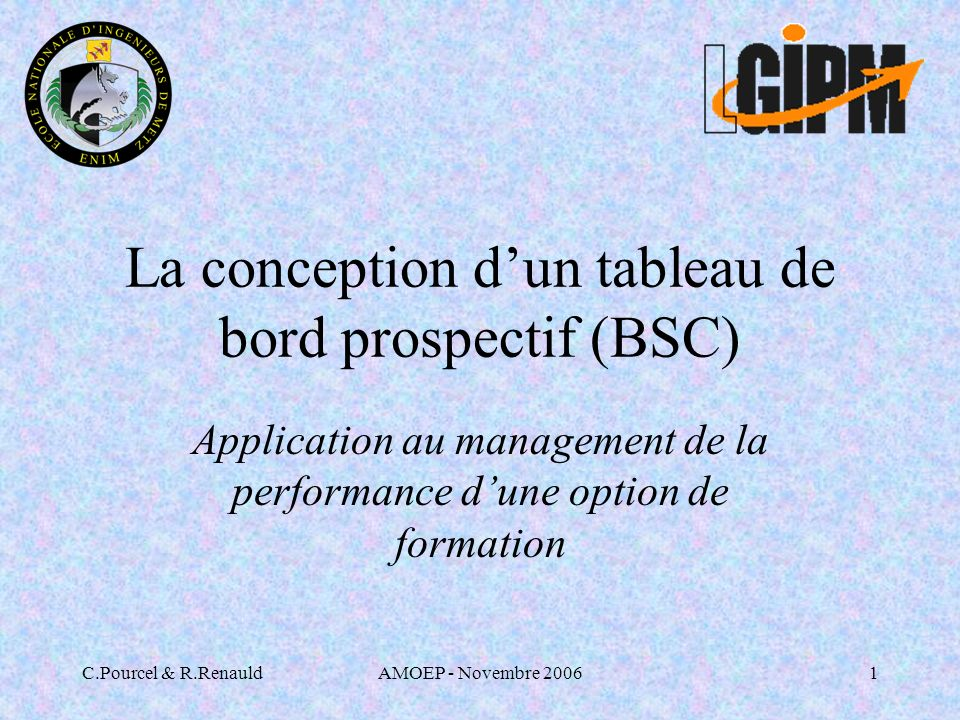 C.Pourcel & R.RenauldAMOEP - Novembre 20061 La conception dun tableau de bord prospectif (BSC) Application au management de la performance dune option