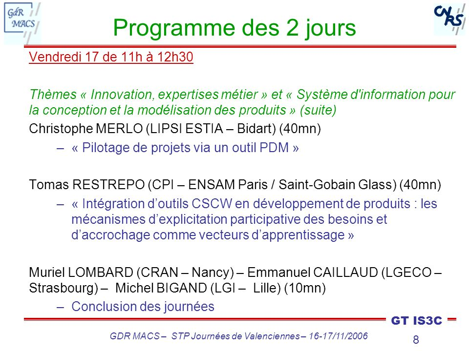 8 GT IS3C GDR MACS – STP Journées de Valenciennes – 16-17/11/2006 Programme des 2 jours Vendredi 17 de 11h à 12h30 Thèmes « Innovation, expertises mét