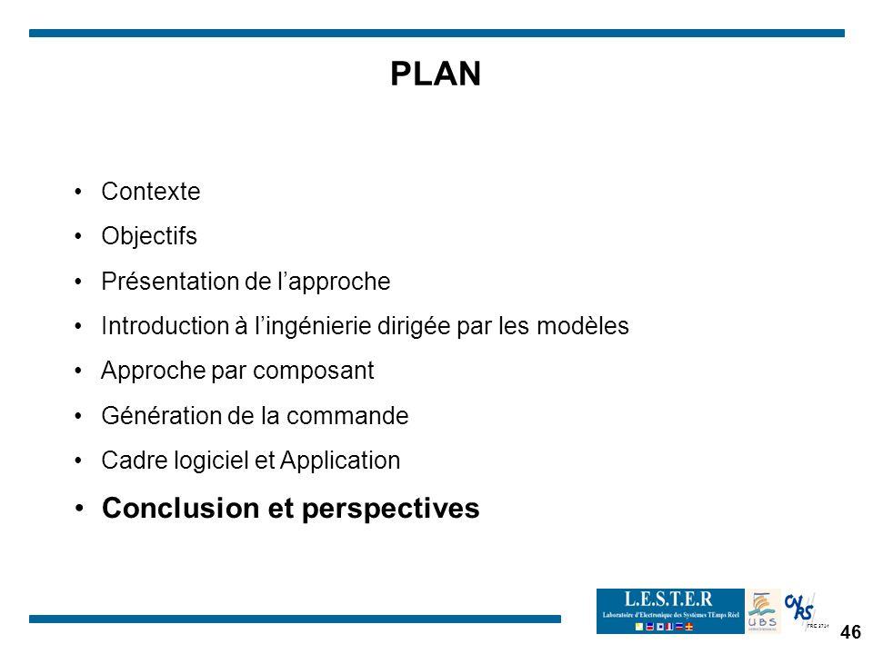 FRE 2734 46 PLAN Contexte Objectifs Présentation de lapproche Introduction à lingénierie dirigée par les modèles Approche par composant Génération de la commande Cadre logiciel et Application Conclusion et perspectives