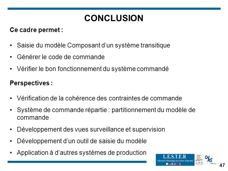 FRE 2734 47 CONCLUSION Saisie du modèle Composant dun système transitique Générer le code de commande Vérifier le bon fonctionnement du système comman