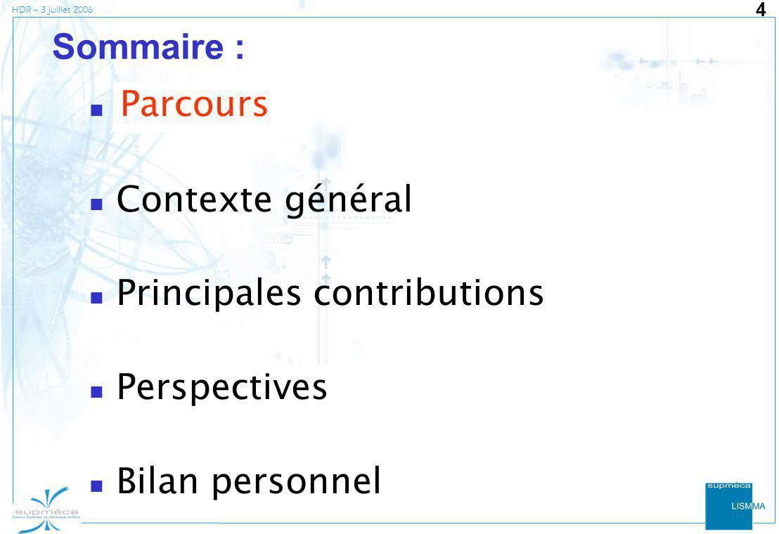 HDR – 3 juillet 2006 25 Le processus actuel par lexemple : lévolution des nomenclatures début Fin Parcours Contexte général Principales contributions Perspectives Bilan personnel