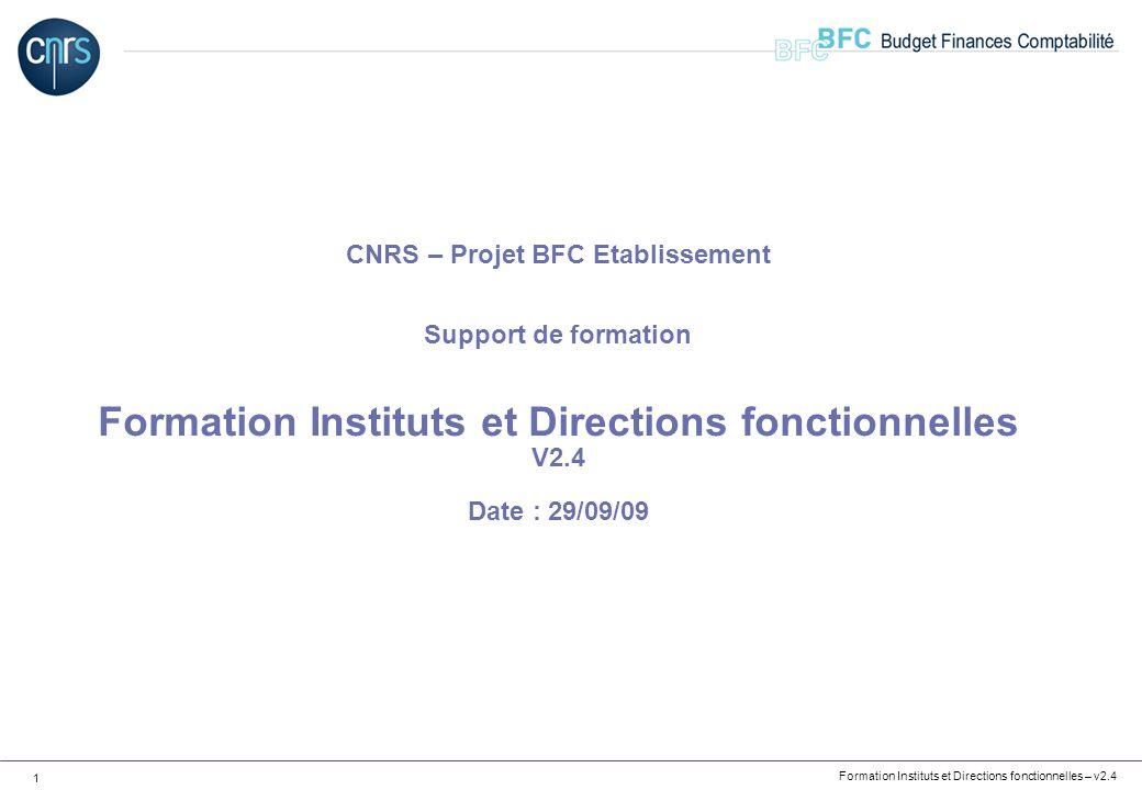Formation Instituts et Directions fonctionnelles – v2.4 1 CNRS – Projet BFC Etablissement Support de formation Formation Instituts et Directions fonct