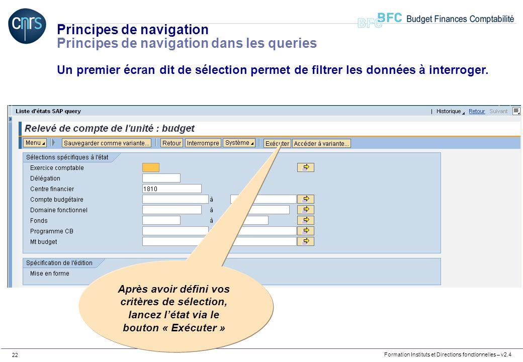 Formation Instituts et Directions fonctionnelles – v2.4 22 Principes de navigation Principes de navigation dans les queries Un premier écran dit de sé